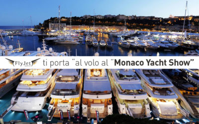 "Monaco Yacht Show, raggiungilo ""al volo"" con Fly Jet Service"